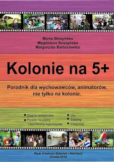 http://csia.pl/wydawnictwo-csia/kolonie-na-5-poradnik-dla-wychowawcow-animatorow-nie-tylko-na-kolonie/