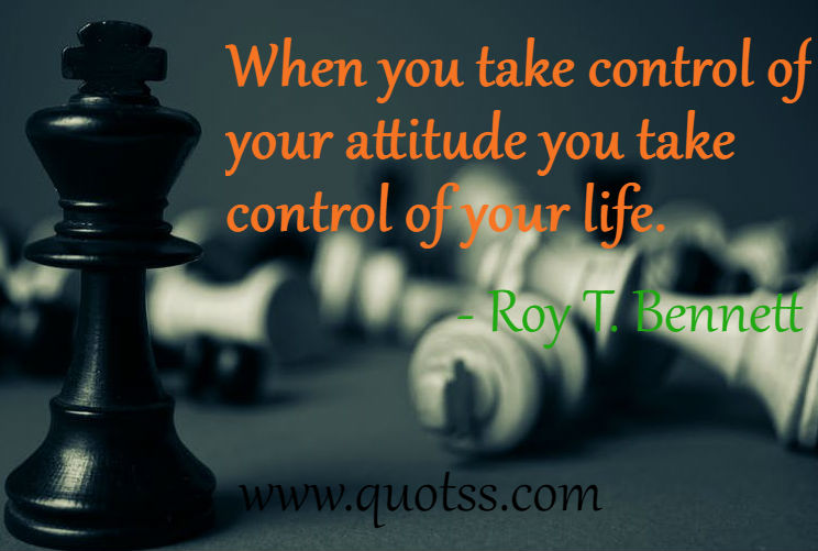 When You Take Control Of Your Attitude You Take Control Of Your