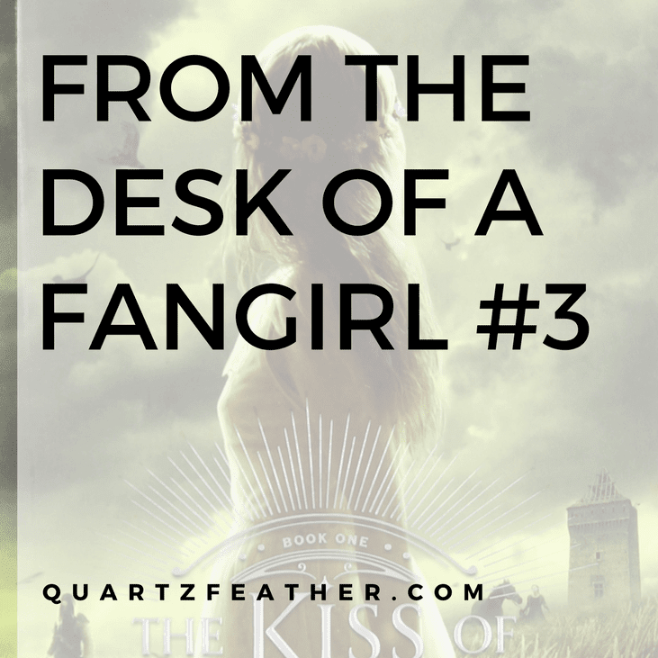From the Desk of a Fangirl #3