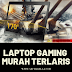 LAPTOP GAMING MURAH TERLARIS