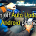 How to turn off auto updates on Android phone?