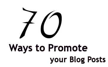 70 Ways to Promote Your Blog Posts