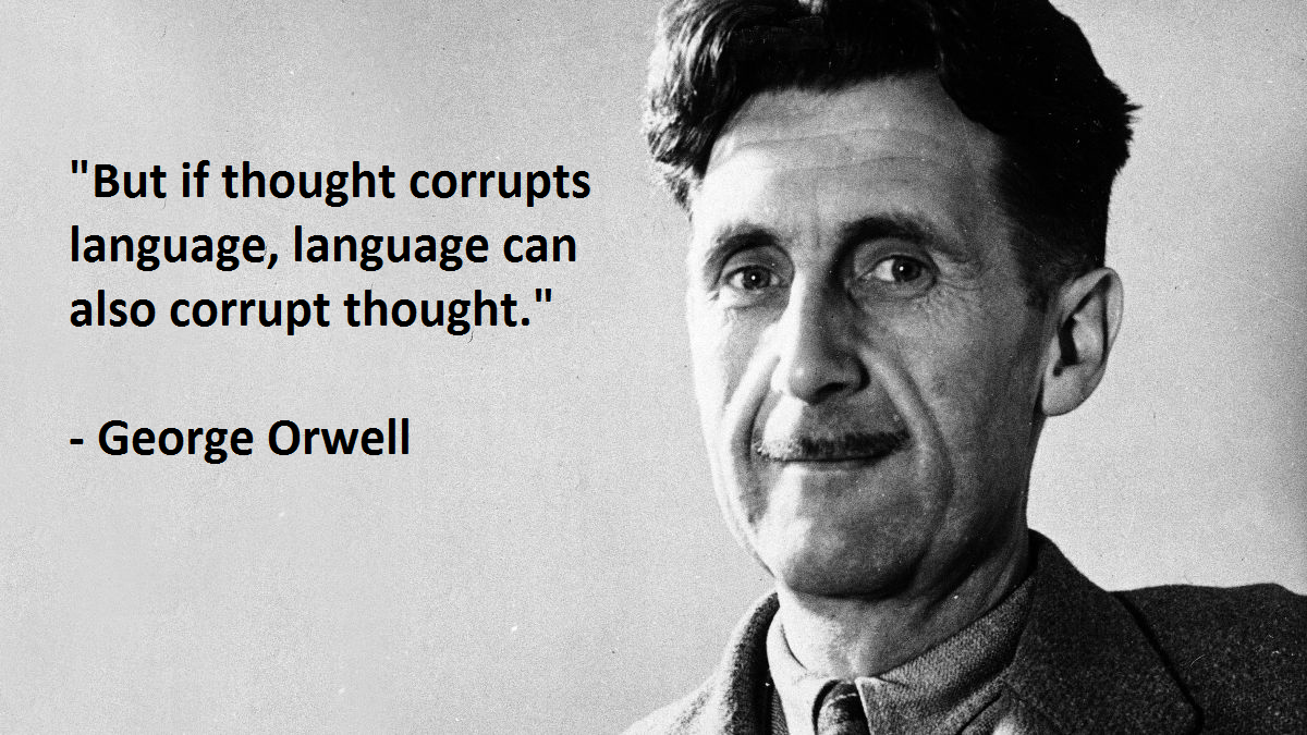 if thought corrupts language language can corrupt thought If thought corrupt language, language can corrupt thoughtthis is a statement from the politics and the english language written by george orwell he says,  a bad usage can spread by tradition and imitation.