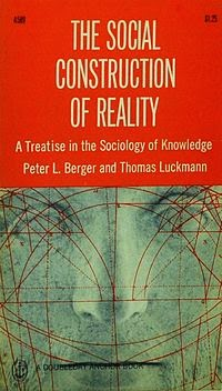 The Social Construction of Reality explained