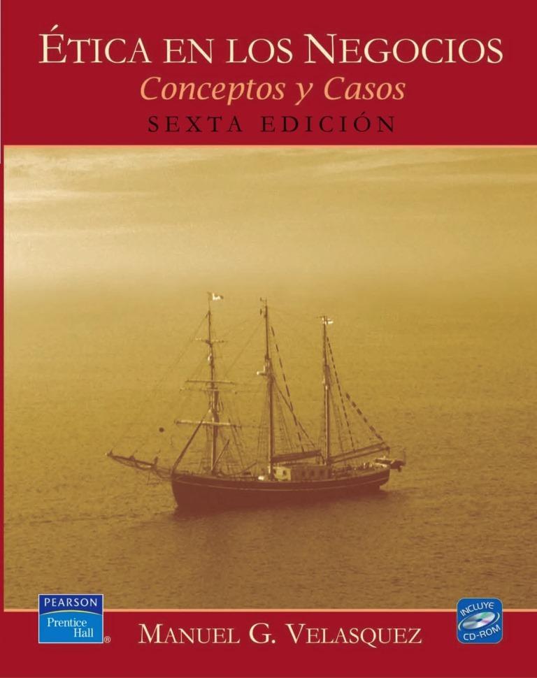 Ética en los negocios: Conceptos y casos, 6ta Edición – Manuel G. Velasquez