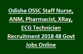 Odisha OSSC Staff Nurse, ANM, Pharmacist, XRay, ECG Technician Recruitment Notification 2018 48 Govt Jobs Online