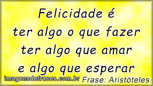 Aristóteles - Frases Felicidade
