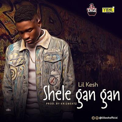 PHOTO: Lil Kesh – 'Shele Gan Gan' lyrics