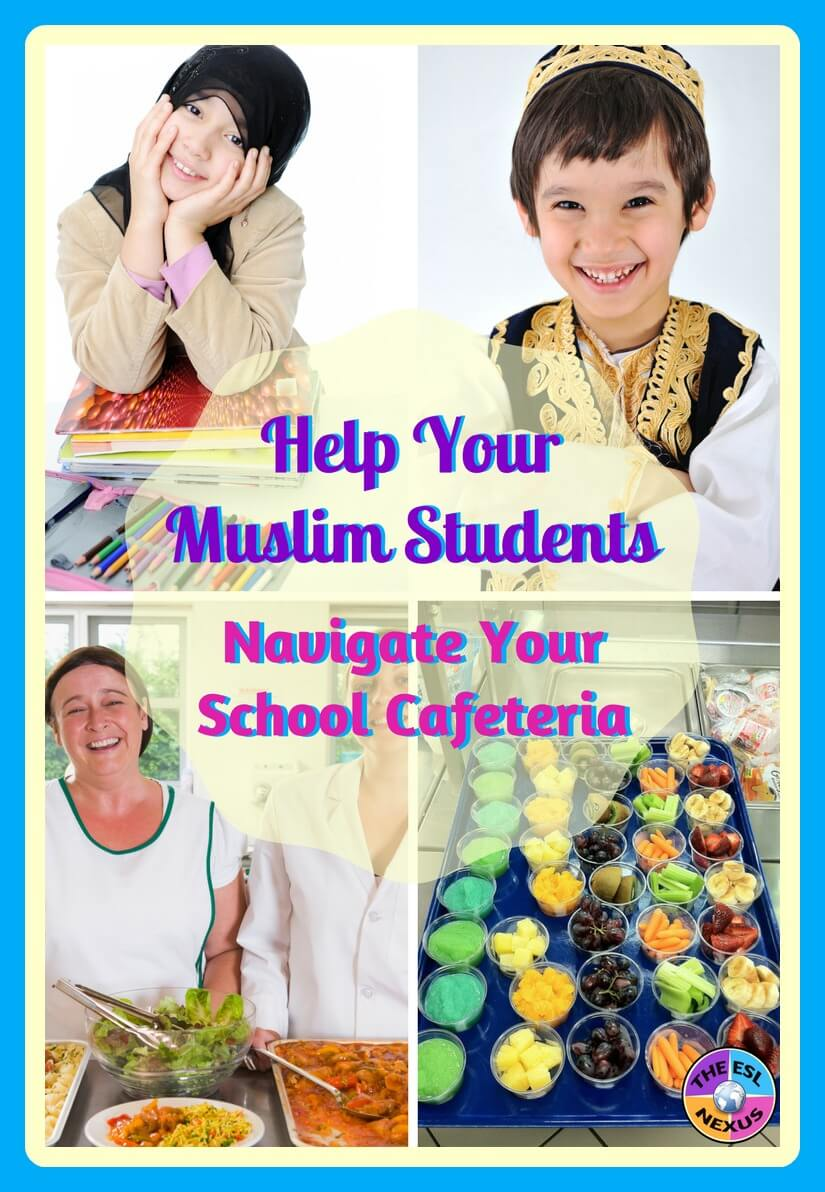 How to help your newly-arrived Muslim ELLs know what they can and cannot eat in the school cafeteria | The ESL Nexus