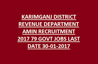 KARIMGANJ DISTRICT REVENUE DEPARTMENT AMIN RECRUITMENT 2017 79 GOVT JOBS LAST DATE 30-01-2017