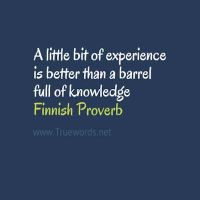 A little bit of experience is better than a barrel full of knowledge