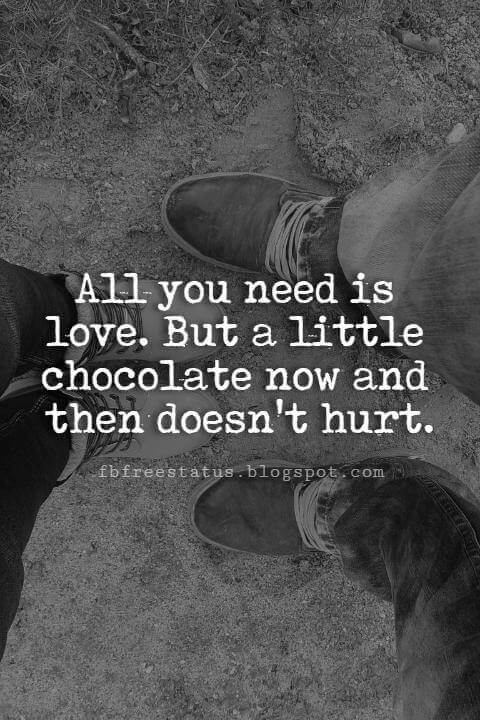 Cute Valentines Day Quotes, All you need is love. But a little chocolate now and then doesn't hurt.