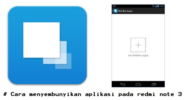 Cara menyembunyikan aplikasi pada redmi note 3