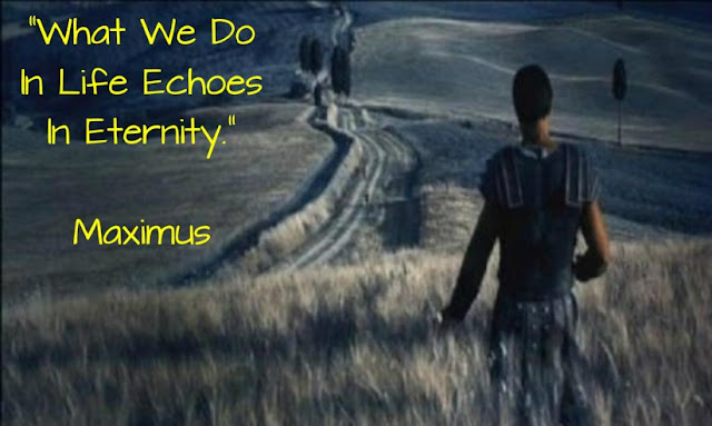 What we do in life echoes in eternity  Anonymous ART of