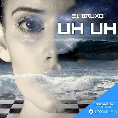 El Bruxo - UH UH Download music