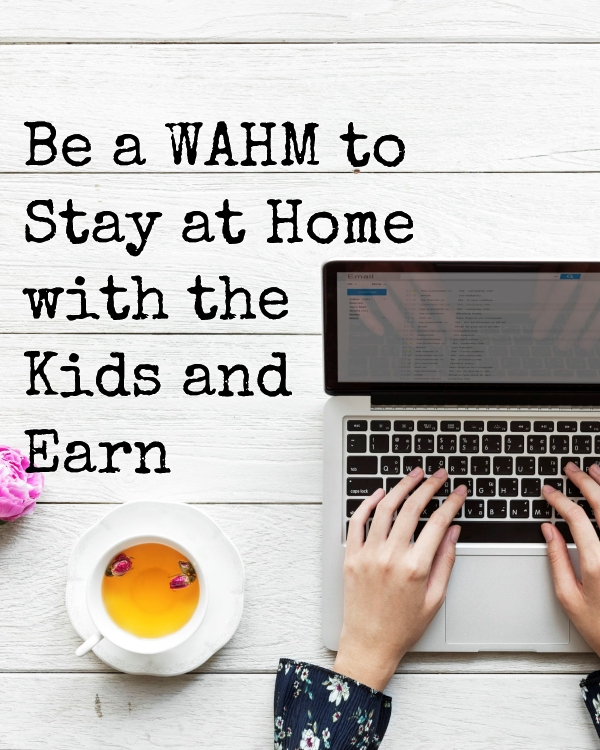 Be A WAHM To Stay At Home With The Kids And Earn
