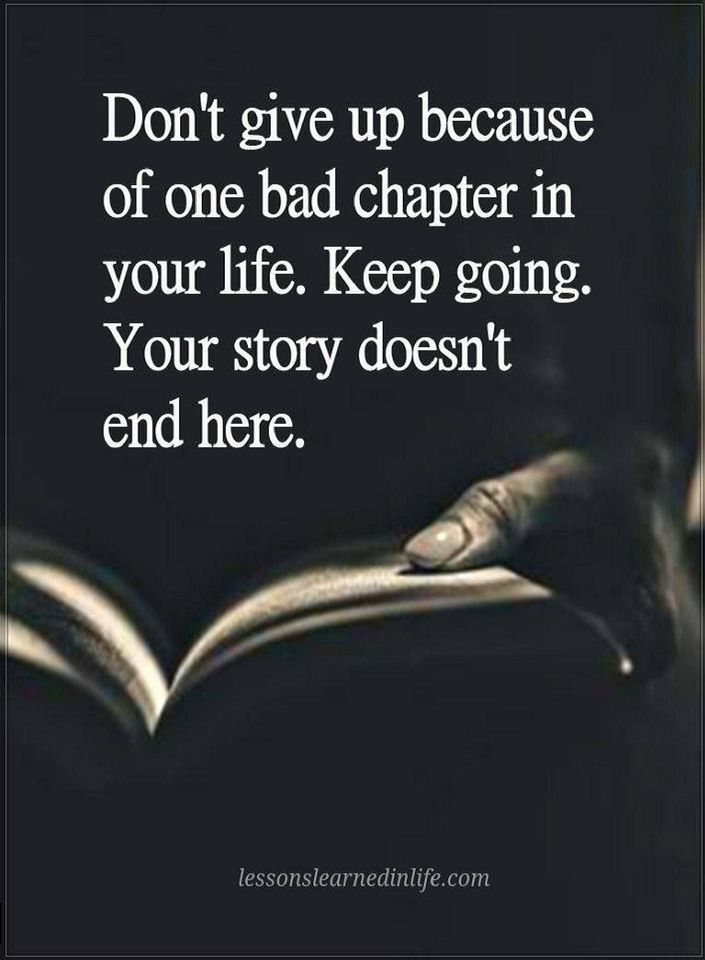 Donu0027t Give Up Because Of One Bad Chapter In Your Life. Keep Going. Your  Story | Donu0027t Give Up Quotes