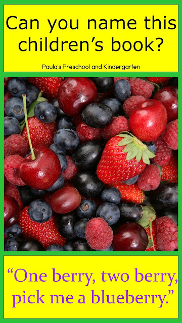 """Can you name this children's book?  """"One berry, two berry, pick me a blueberry."""" - from Paula's Preschool and Kindergarten"""