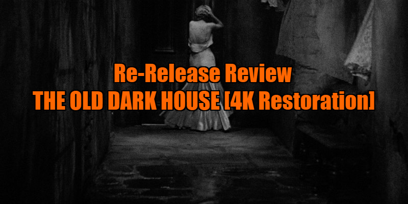 THE OLD DARK HOUSE [4K Restoration] (1932) review