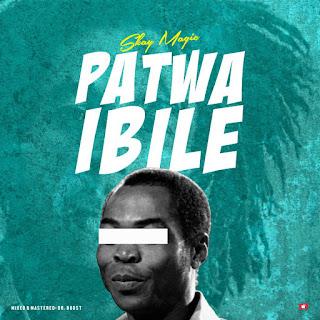 New Music: Skay Magic - Patwa Ibile