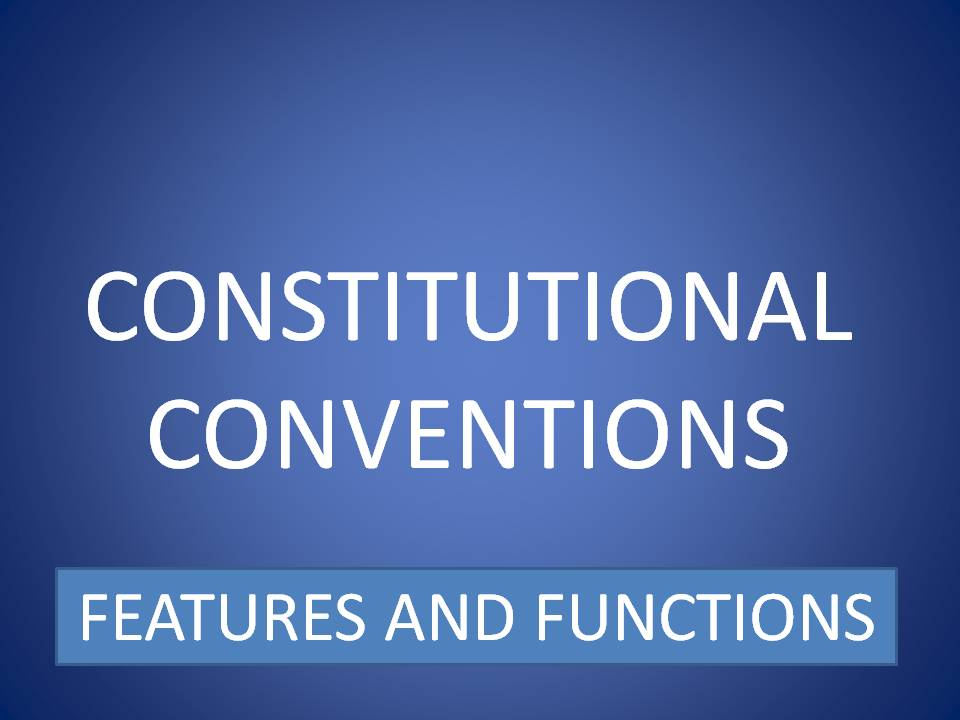 constitutional conventions Taking the last first, the new american has published extensive evidence that, despite the fact that the product of the constitutional convention of 1787 was the greatest expression of self-government ever drafted, the meeting that made it unquestionably exceeded its mandate.