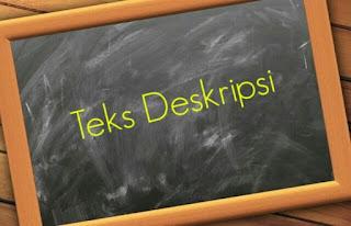 Teks Deksripsi: Cara Menentukan Isi Teks Deksripsi Beserta 2 Contoh Latihan dan Membandingkan Isi Contoh Latihan Teks Deskripsi| Materi Siswa