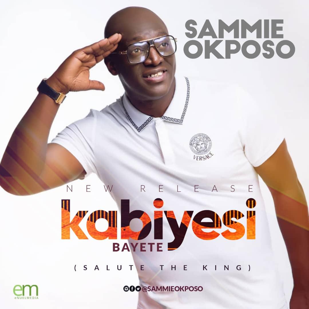 Sammie Okposo. Kabiyesi Bayete. Download