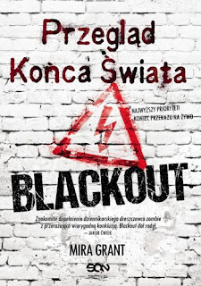 """Przegląd Końca Świata: Blackout"" - Mira Grant"