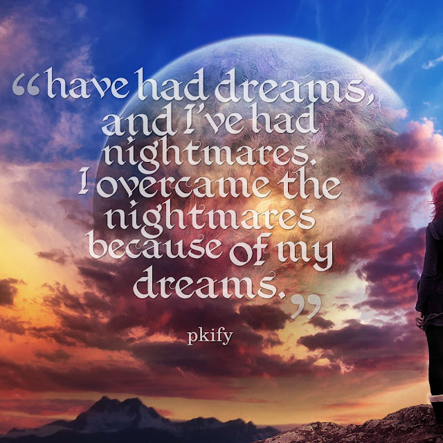 I Overcame the Nightmares Because of My Dreams Dreams Quotes