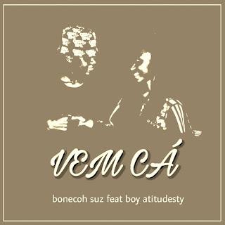Bonecoh Suz feat. Boy Atitudesty - Vêm cá (2018)