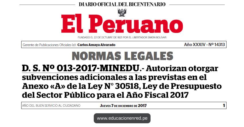 D. S. Nº 013-2017-MINEDU - Autorizan otorgar subvenciones adicionales a las previstas en el Anexo «A» de la Ley N° 30518, Ley de Presupuesto del Sector Público para el Año Fiscal 2017 - www.minedu.gob.pe