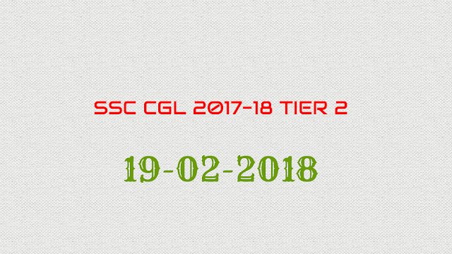 SSC CGL 2017 Tier-2 Review [19.02.2018] Questions Asked in Exam