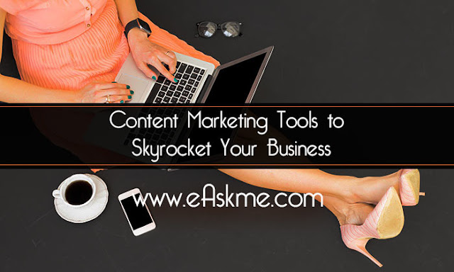Content Marketing Tools to Skyrocket Your Business: eAskme