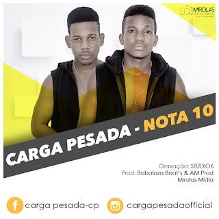 Carga Pesada - Nota 10 ( Prod by Babalaza beatz  Amprod )