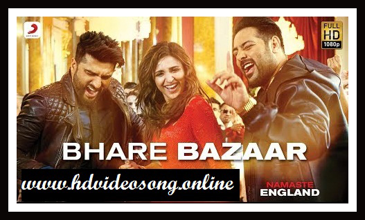 Bhare Bazaar Me Song– Namaste England Download Full Hd, Mp3