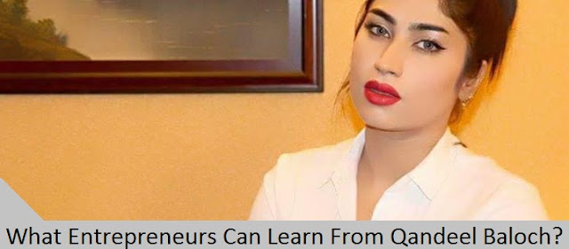 What Entrepreneurs Can Learn From Qandeel Baloch?