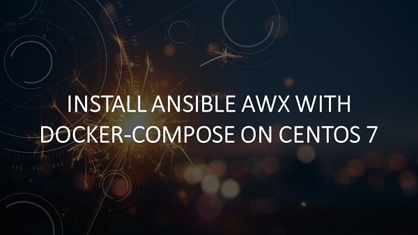 Install Ansible AWX with Docker-Compose on CentOS 7