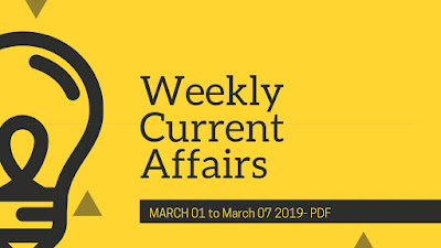 Weekly Current Affairs: March 1 to March 7 2019