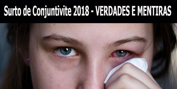 Alerta - Imenso Surto de conjuntivite na America do Sul em 2018 - Mentiras e verdades