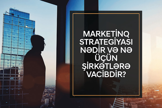Marketinq strategiyası nədir və nə üçün şirkətlərə vacibdir?