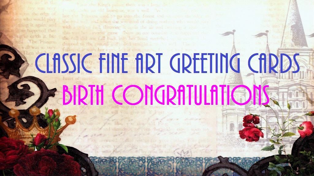 CLASSIC FINE ART GREETING CARDS / BIRTH CONGRATULATIONS