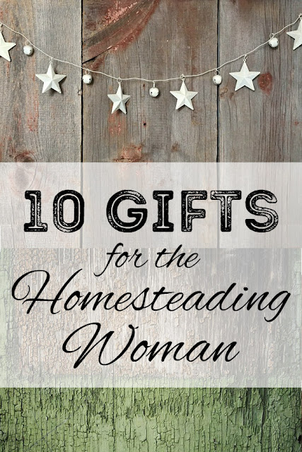 What do you give the homesteading woman? Here are ten ideas.