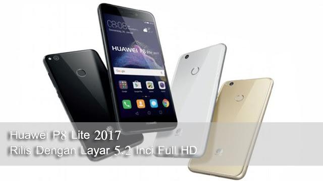 Spesifikasi Huawei P8 Lite 2017 Rilis Dengan Layar 5.2 Inci Full HD
