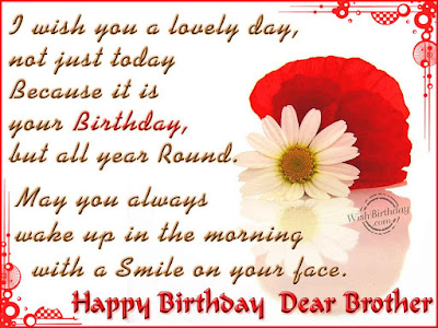 Happy Birthday wishes for brother: i wish you a lovely day, not just today