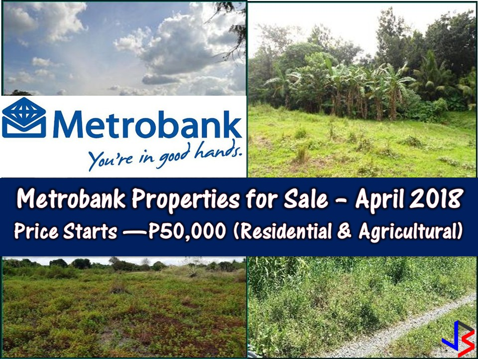 Are you looking for bankruptcy house or foreclosed house to buy or for investment? Metrobank has many acquired properties for sale in their foreclosure auction this month of March. In real estate foreclosure listings below from Metrobank, you can find foreclosed homes or house and lot, vacant lot and any other properties. If you are lucky enough, you may acquire one of this properties at a cheap price compared to those in the market!Note: Jbsolis.com is not affiliated with Metrobank and this post is not a sponsored. If you are interested in any of these properties, contact directly with the bank's branches in your area. Thank You.