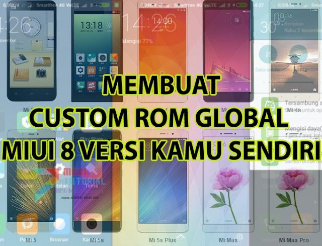 Custom Rom yang Dicustom? Maksudnya?! Ini Tutorial Cara Mudah Membuat Custom Global Miui 8 Sekalipun Pemula!
