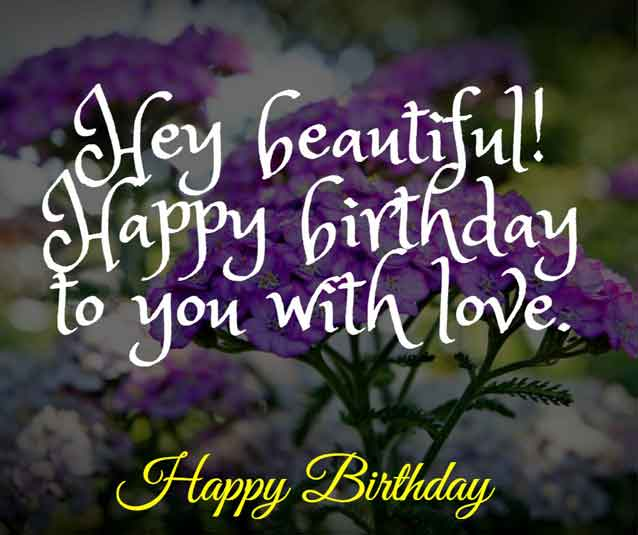 Hey beautiful! Happy birthday to you with love.