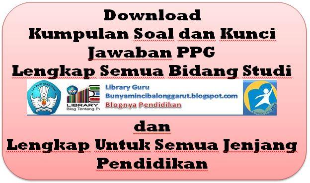 Download Kumpulan Soal dan Kunci Jawaban PPG Lengkap Semua Bidang Studi dan Lengkap Semua Jenjang Pendidikan , librarypendidikan.com