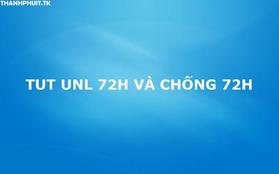 Tut Unl 72h Và Chống 72h By LMT