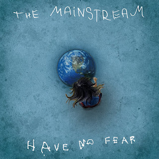 The Mainstream – Have no fear